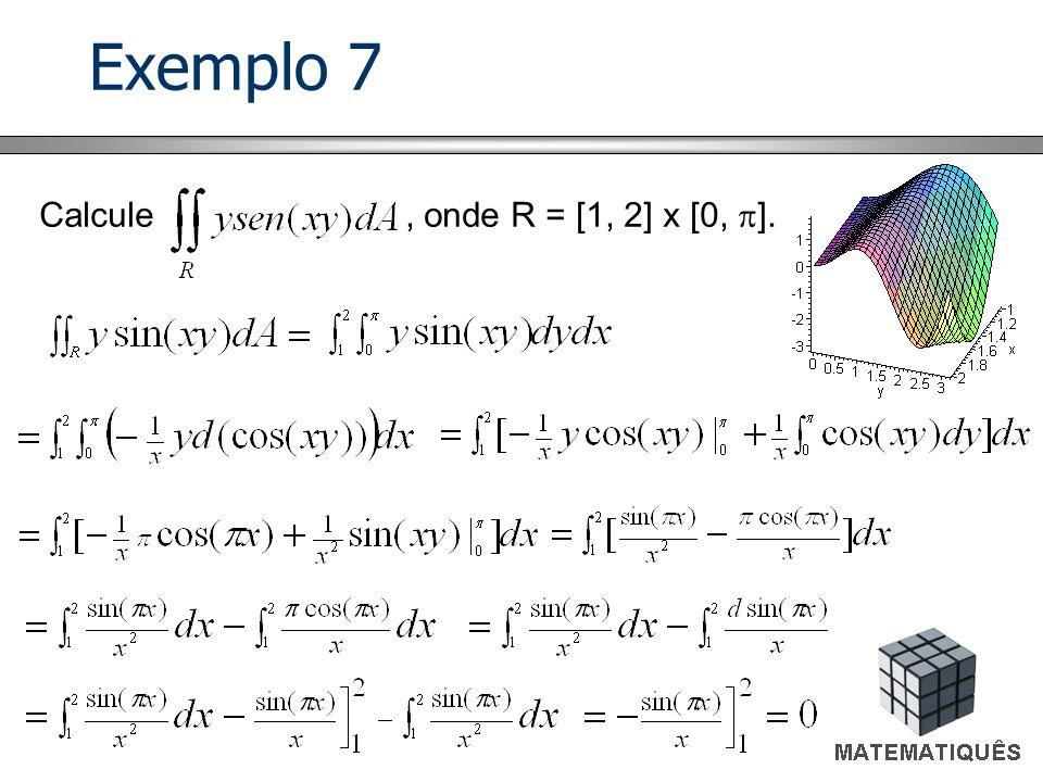 Exemplo 7 Calcule , onde R = [1, 2] x [0, ].